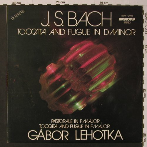 Bach,Johann Sebastian: Toccata & Fugue In D Minor, Hungaroton(SLPX 12198), H, 1980 - LP - K7565 - 5,00 Euro