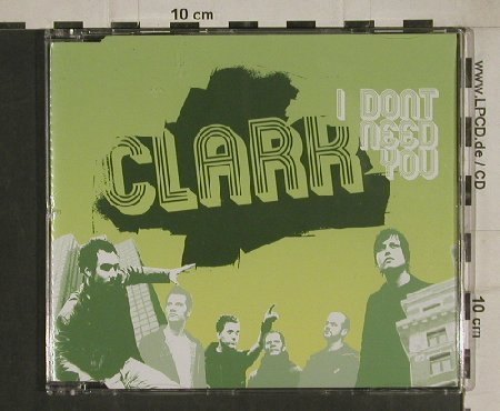 Clark: I don't need you+1+video, Roasting House(RHRCDS 114-8,), D, 2005 - CD5inch - 80520 - 3,00 Euro