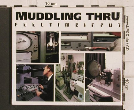Muddling Thru: Fulltimeinput, Digi, FS-New, Deck 8(51028-2), D, 1999 - CD - 82116 - 6,00 Euro