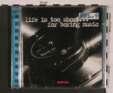 V.A.Life is too short...: For Boring Music, Vol.9, EFA(), D, 96 - 2CD - 56622 - 4,00 Euro