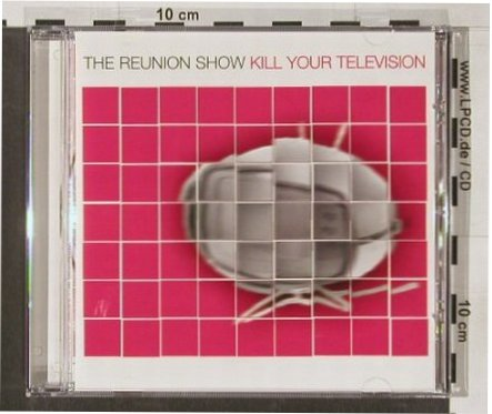 Reunion Show,The: Kill Your Television, Victory(), , 02 - CD - 57882 - 3,00 Euro