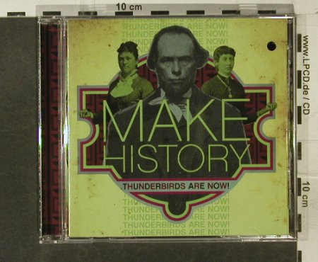 Make History: Thunderbirds Are Now!, co, frenchkiss(FKR-028), US, 2006 - CD - 57955 - 5,00 Euro
