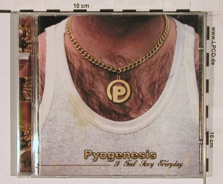 Pyogenesis: I Feel Sexy Everday, 5Tr., Hamburg Rec.(), D, 2002 - CD5inch - 61858 - 4,00 Euro