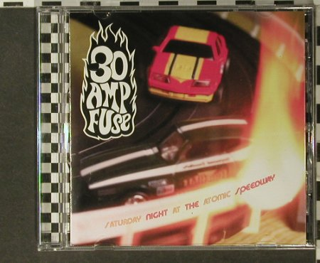 30 Amp Fuse: Saturday Night a.t. Atomic Speedway, Dedicated(), EU, 97 - CD - 64277 - 4,00 Euro