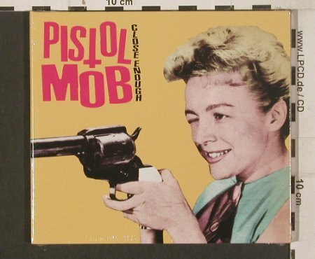 Pistol Mob: Close Enough, Digi, FS-New, Alleycat(ALC013), EU, 2009 - CD - 80059 - 7,50 Euro