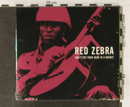 Red Zebra: Don't Put Your Head Ina Bucket,Digi, Halu(618), B,FS-New, 2005 - CD - 93309 - 12,50 Euro