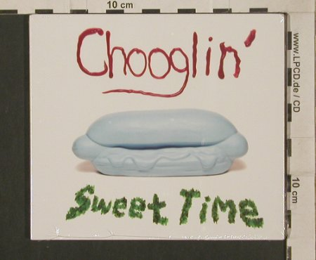 Chooglin': Sweet Time, Digi, FS-New, Big Legal Mess(BLM0241), EU, 2009 - CD - 99989 - 5,00 Euro